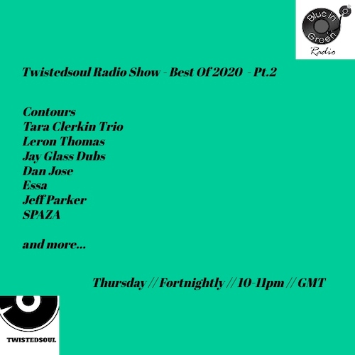 Twistedsoul on Blue In Green Radio Best Of 2020 Pt.2.