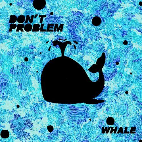 Don't Problem - Whale.
