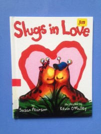 Slugs in Love by Susan Pearson and illustrated by Kevin O'Malley