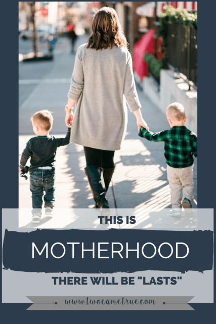 this is motherhood, there will be lasts