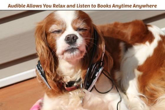 Audible Allows You Relax and Listen to Books Anytime Anywhere