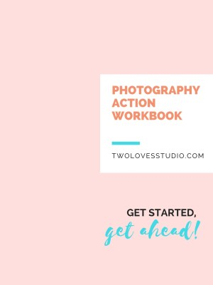 [Photography Action Workbook] The Secret to Getting Ahead is Getting Started!