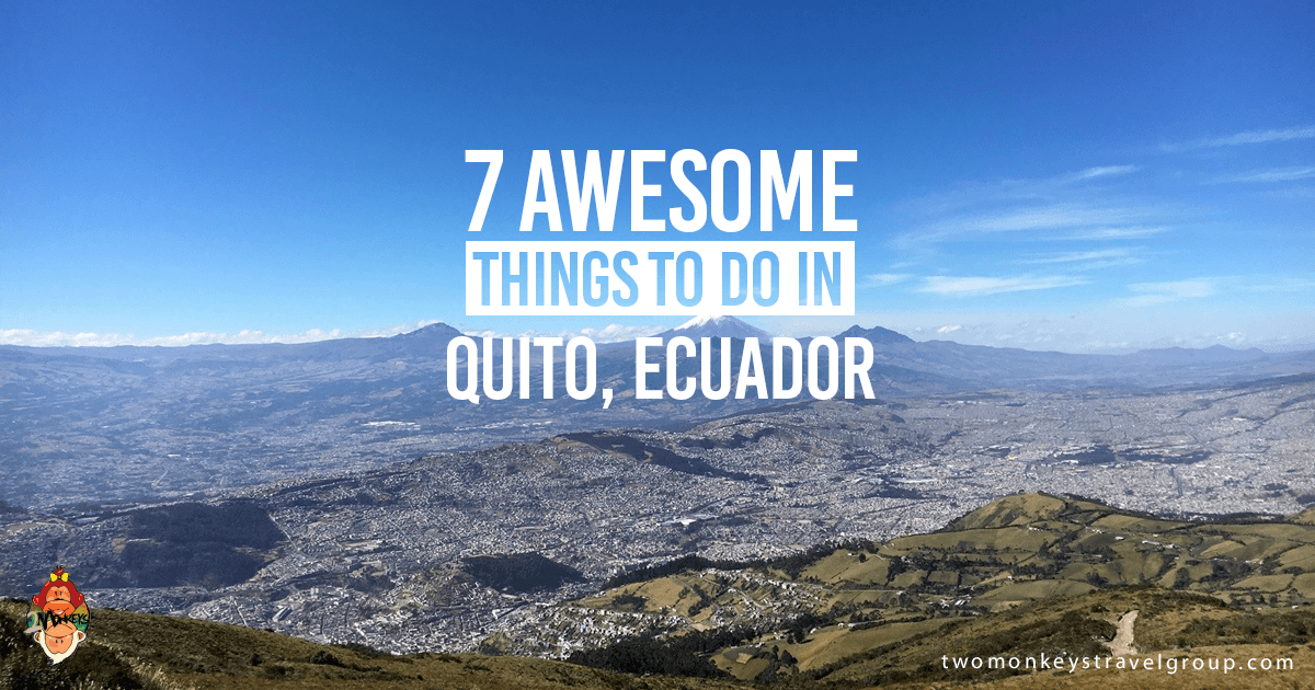 7 Awesome Things to Do in Quito Ecuador