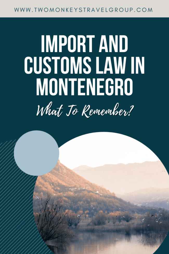 Remember the import and customs law in Montenegro.