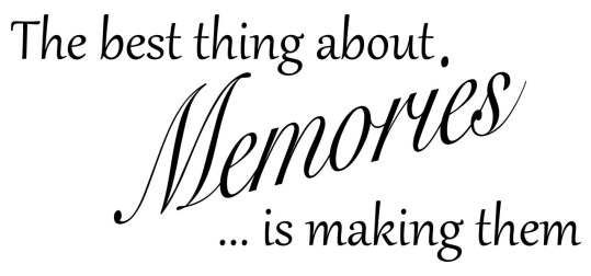 the-best-thing-about-memories-is-making-them