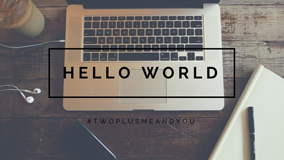 Hello World | twoplusmeandyou.com