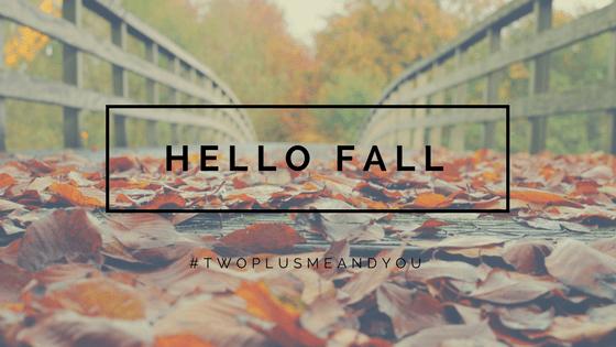 Hello Fall | twoplusmeandyou.com