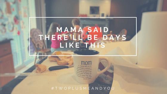 Mama Said | twoplusmeandyou.com