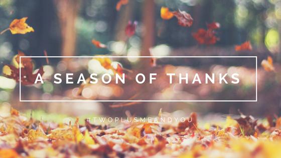 A Season of Thanks | twoplusmeandyou.com