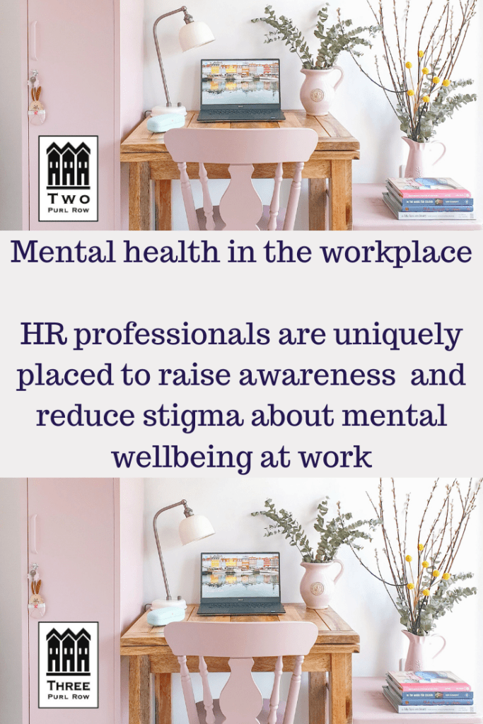 Mental health in the workplace HR professionals are uniquely placed to raise awareness and reduce stigma about mental wellbeing at work