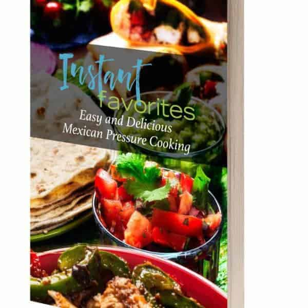 Instant Favorites Easy Mexican Recipes cookbook for the Instant Pot