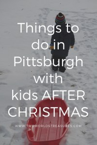 Things to do in Pittsburgh with kids AFTER CHRISTMAS