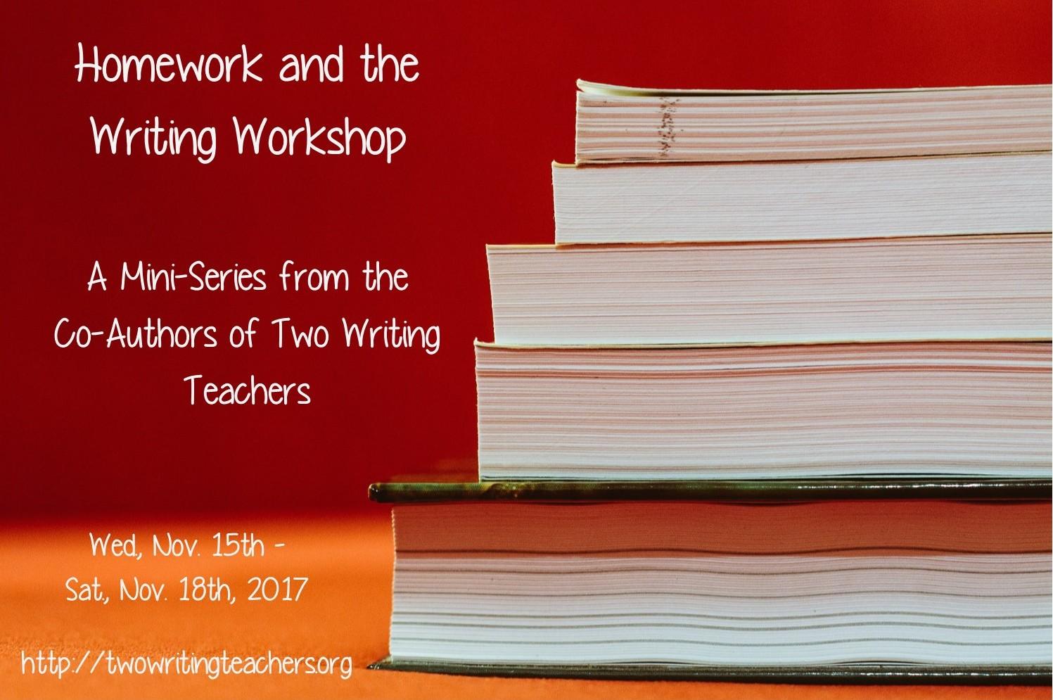 Reimagining Homework Homework And The Writing Workshop