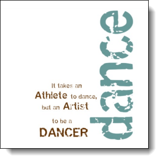 Athlete + Artist = Dancer! it takes an ATHLETE to dance, but an ARTIST, to be a DANCER!