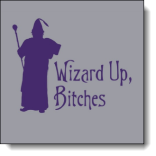 """Weird, wacky and wonderful the design shows a wizard silhouette captioned """"Wizard up Bitches"""" combines the modern and the medieval wildly mixing memes"""