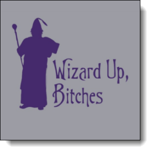 Wizard Up, Bitches