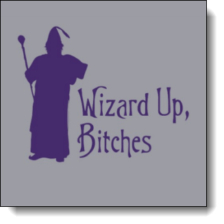 This design incorporates a silhouette of a wizard with a staff with the caption 'Wizard Up, Bitches'. Both the wizard and the text are a rich dark blue