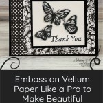 Emboss on Vellum Paper Like a Pro to Make Beautiful Greeting Cards
