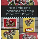Heat Embossing Techniques for Lovely Paper Craft Projects