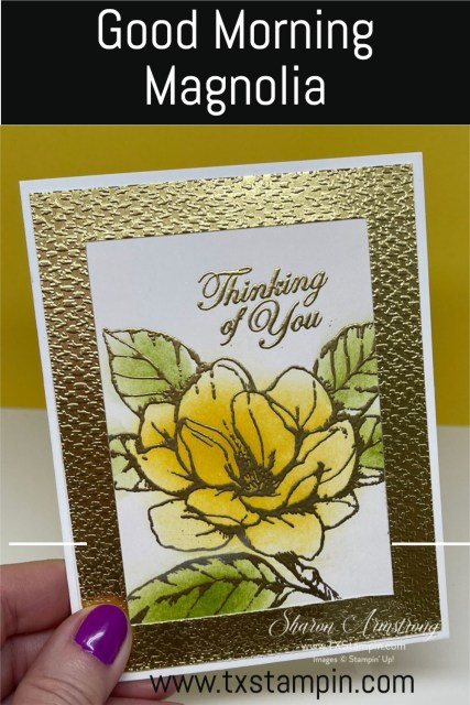 This 'Good Morning Magnolia' card was made with gold embossing powder and a framed gold foil.