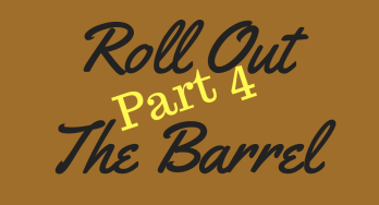 Roll Out the Barrel Part 4 title