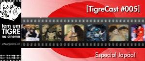 [TigreCast #005] Especial Japão!