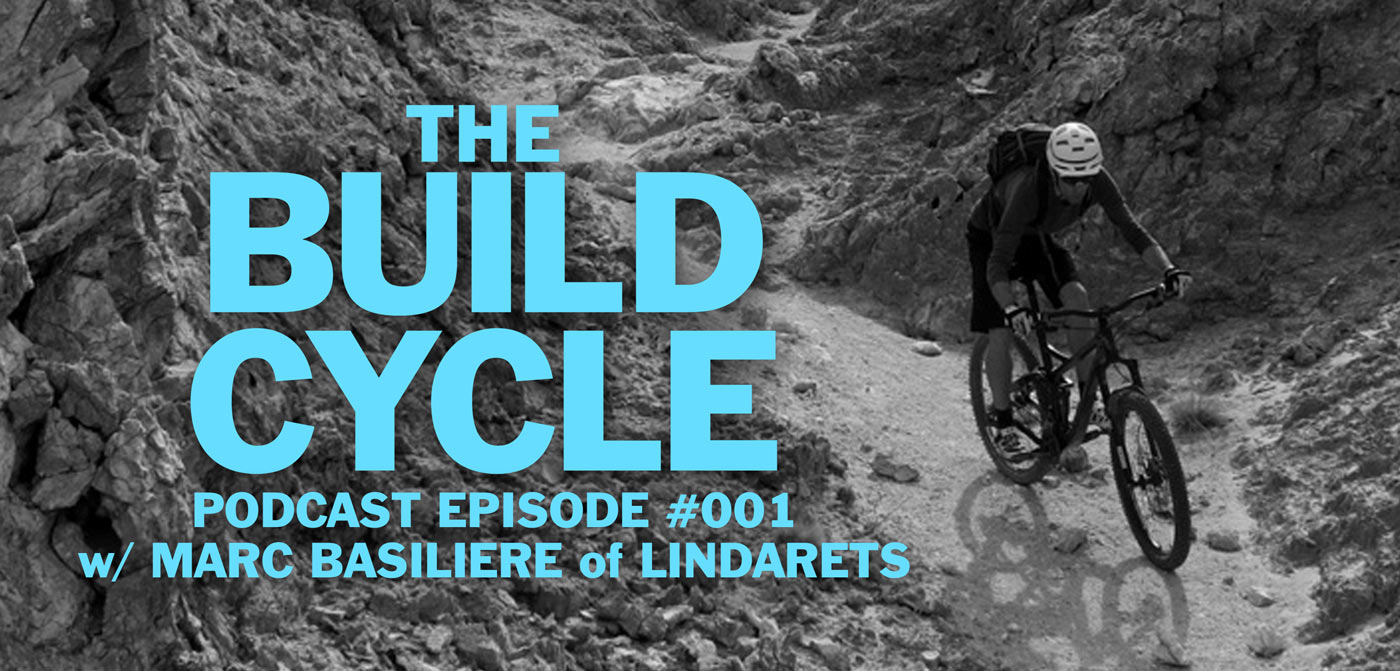 The Build Cycle Podcast #001 – Lindarets' Marc Basiliere
