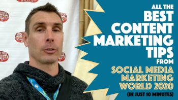 expert content marketing advice from social media marketing world smmw20