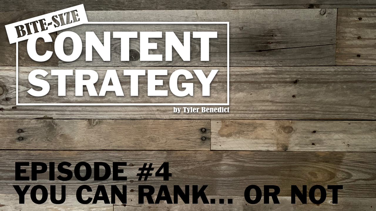 Bite Size Content Strategy #4 – Rank, or not.