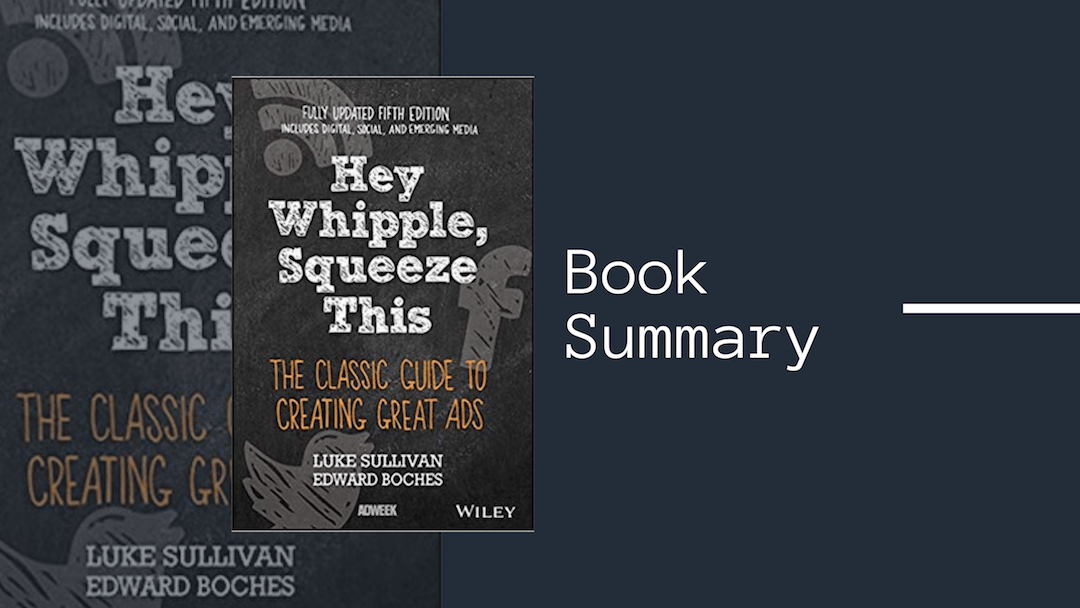 Hey Whipple, Squeeze This - Luke Sullivan's Classic Guide to Creating Great Ads