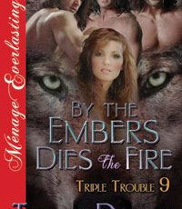 Release Day: By the Embers Dies the Fire (Triple Trouble 9)