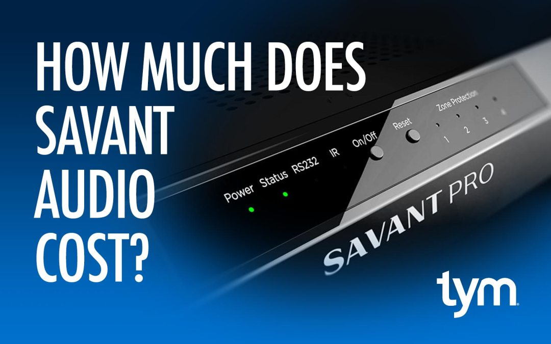HOW MUCH DOES SAVANT AUDIO COST?