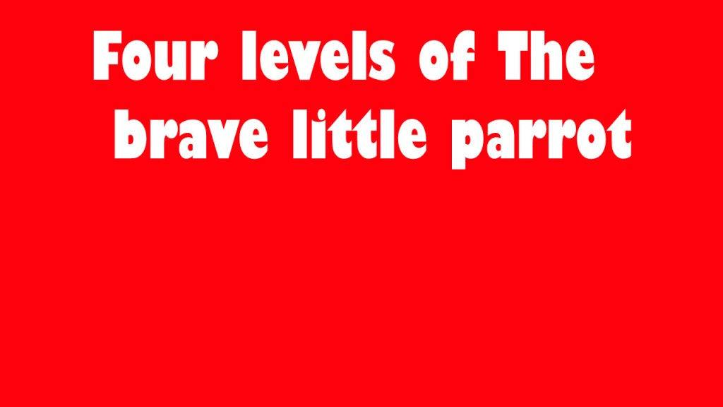 four level of the brave little parrot