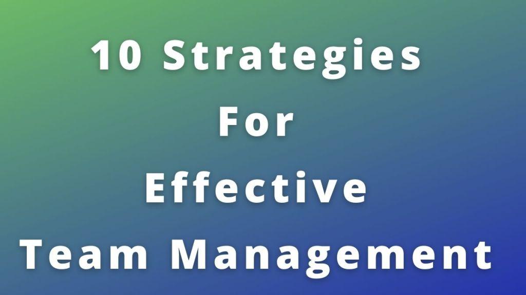 10 strategies for effective team management