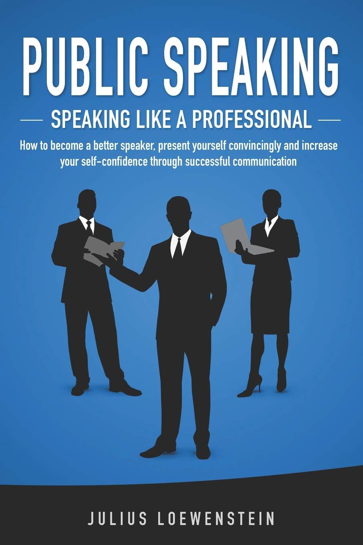PUBLIC SPEAKING - Speaking like a Professional one of public speaking books