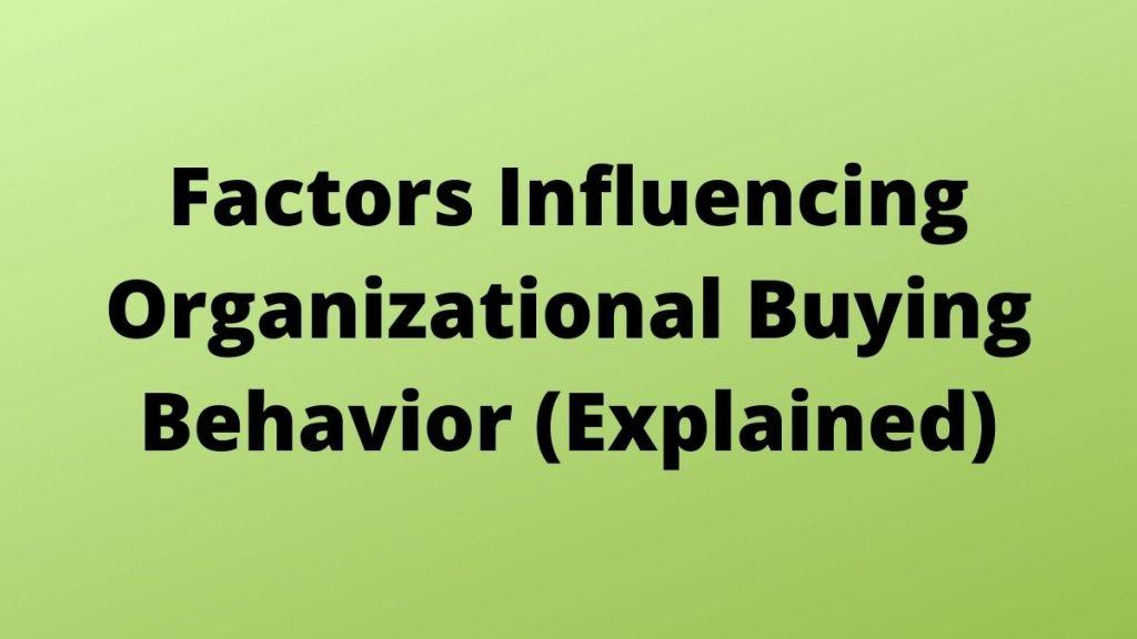 Factors Influencing Organizational Buying Behavior