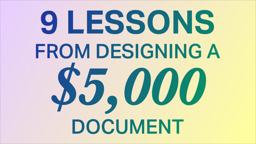 9 Lessons from designing a $5,000 document
