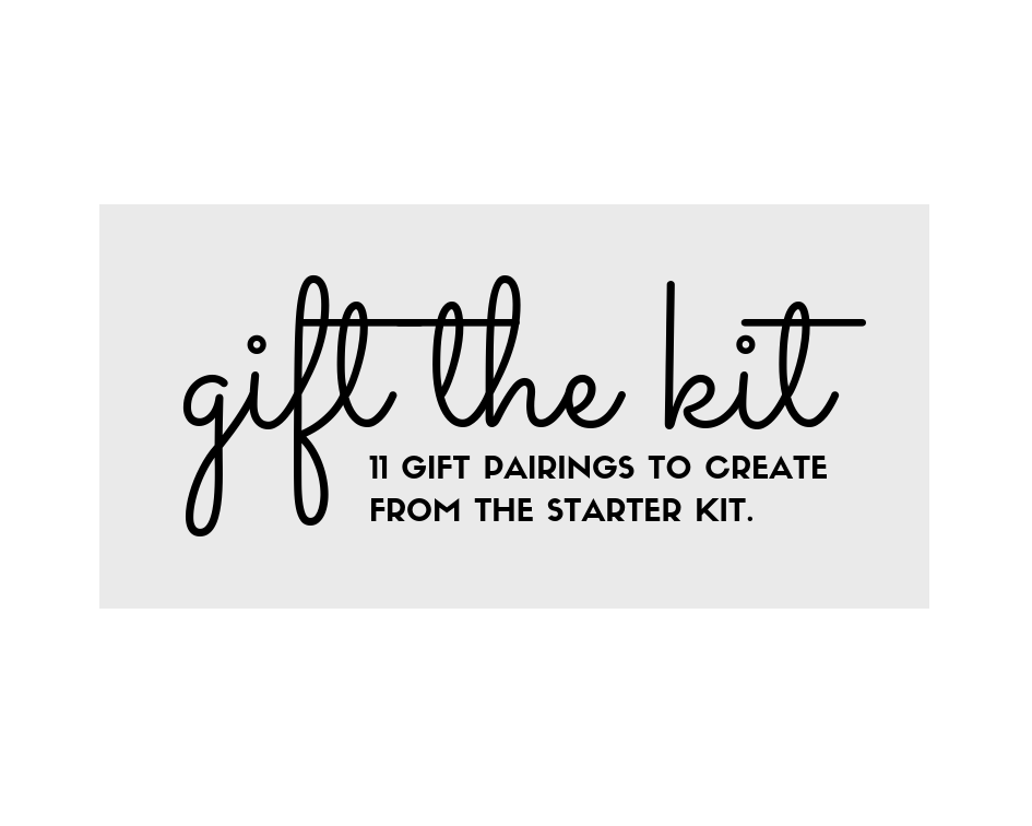 Gift The Kit: Eleven Gift Pairings To Create From Your Starter Kit