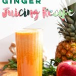 carrot apple ginger pineapple juice recipe, juicing recipes, healthy breakfast ideas, weekday breakfast, healthy snacks