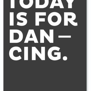 Today is for dancing