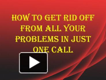How To Get Rid Off From All Your Problems In Just One Call