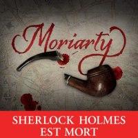 Moriarty - Une aventure de Sherlock Holmes : Anthony Horowitz