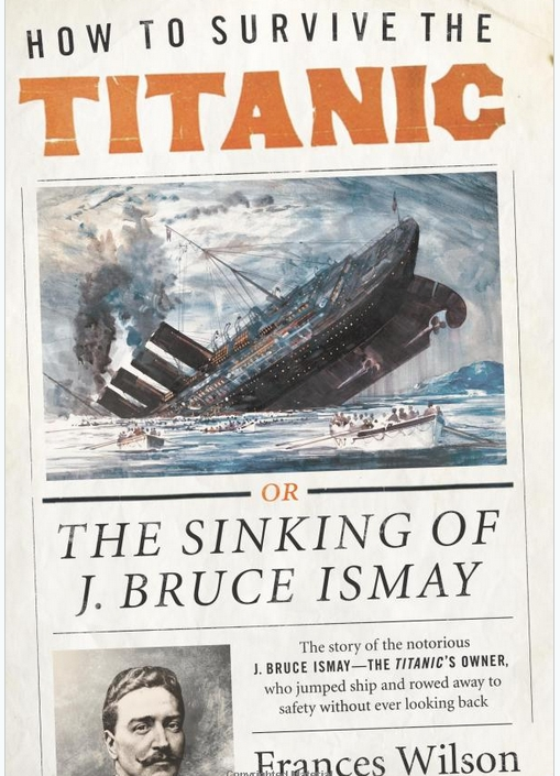 Book Review: How to Survive the Titanic : the sinking of J. Bruce Ismay