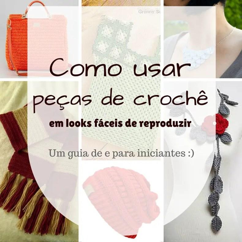 Como Usar Peças de Crochê no Look? 3 Dicas Fáceis para Seguir