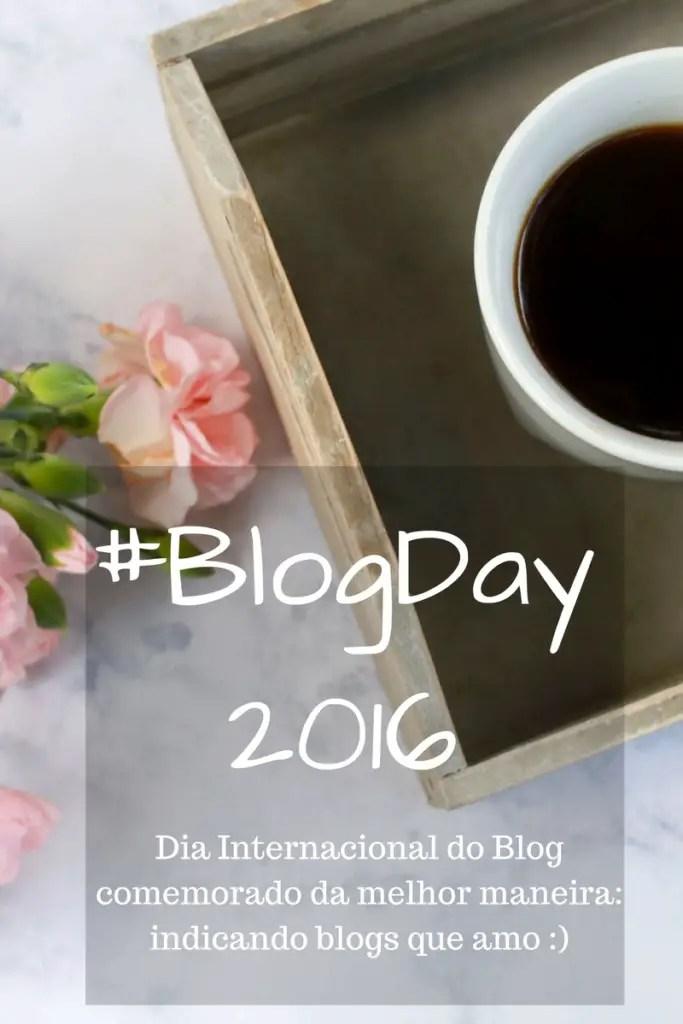 #BlogDay 2016 - lista de blogs indicados para comemorar o Dia Internacional do Blog. Vem ver!