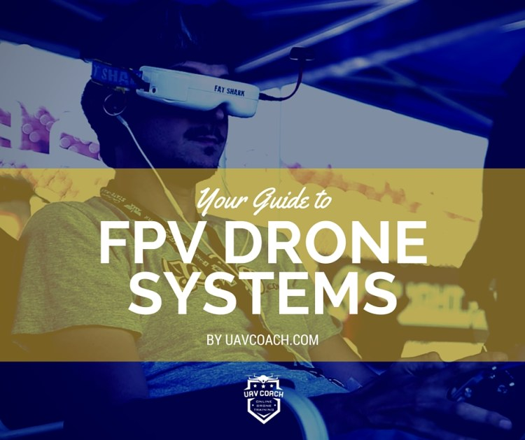 Guide to FPV Drone Systems: Quadcopters, Goggles, Cameras, and Transmitters [Updated for Winter 2016 / 2017]