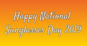 National Sunglasses Day 2019