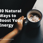 10 Natural Ways to Boost Your Energy