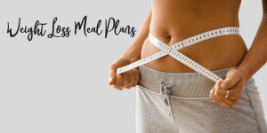 Best Healthy Weight Loss Meal Plans for Women