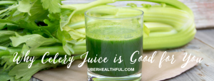 Why Celery Juice is Good for You